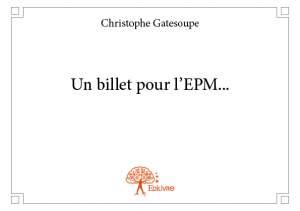 """Couverture du roman """"Un billet pour l'EPM"""" de Christophe Gatesoupe"""